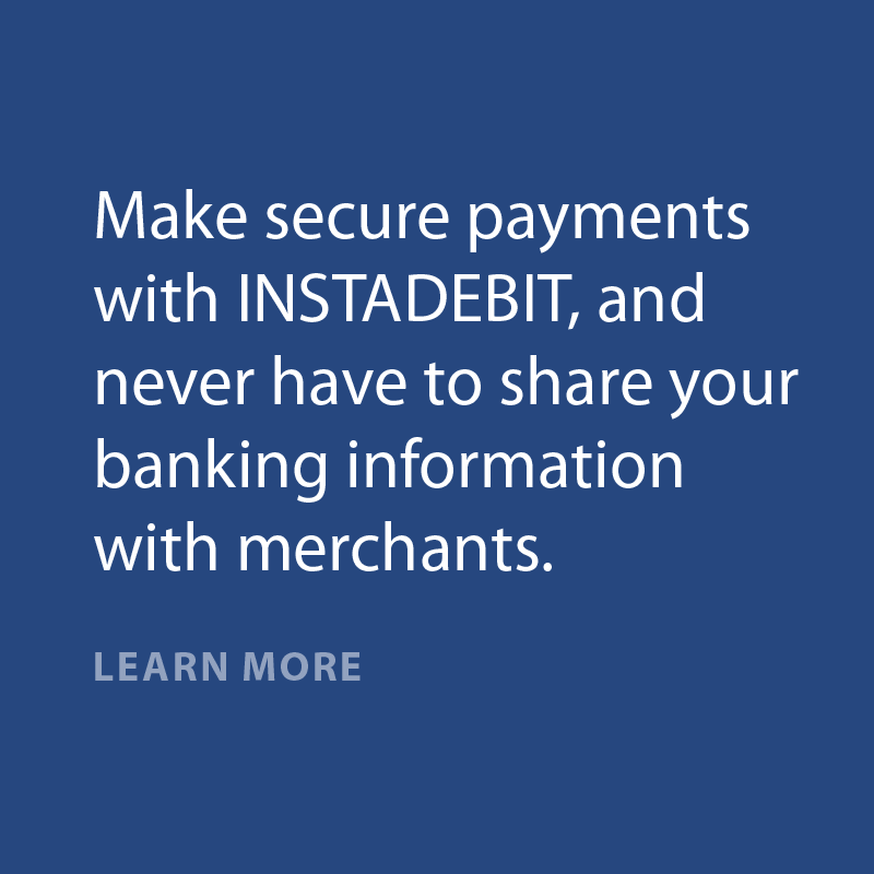 Make secure payments with INSTADEBIT, and never have to share your banking information with merchants